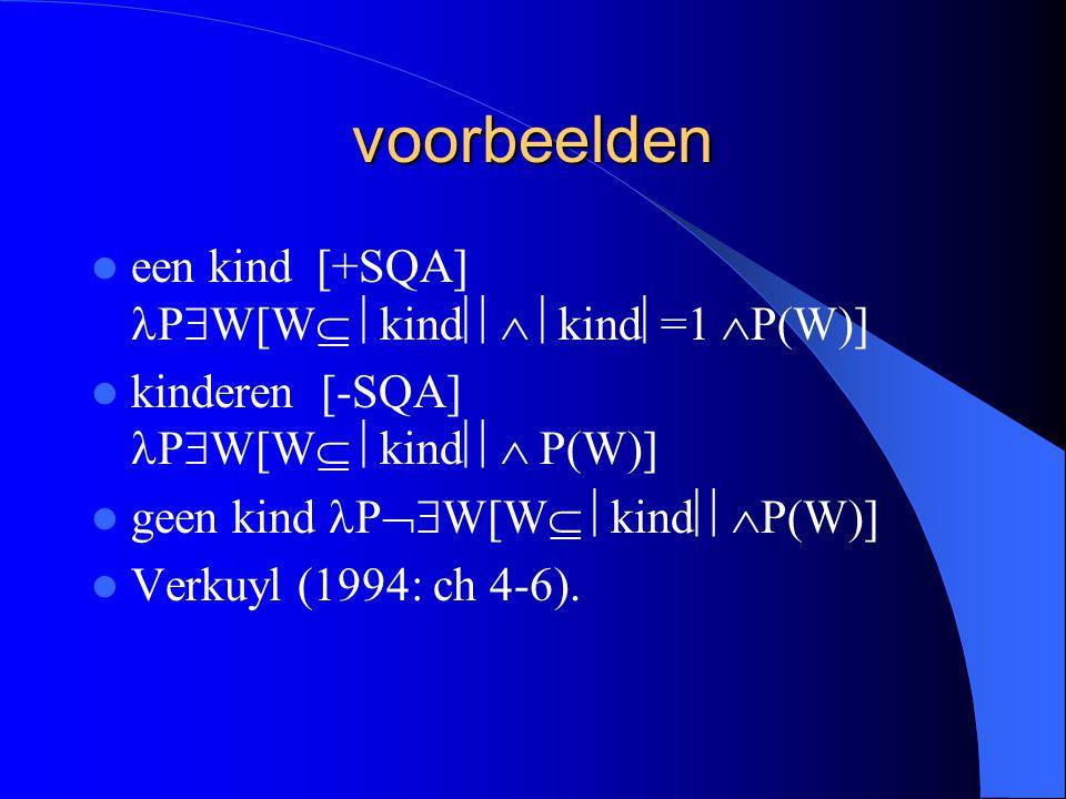 voorbeelden een kind [+SQA] PW[W kind kind=1 P(W)]